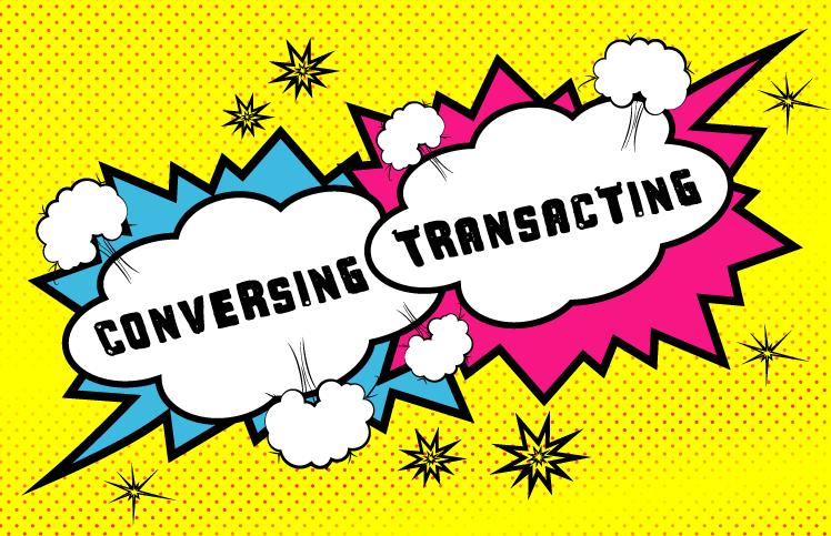 Conversing or Transacting?